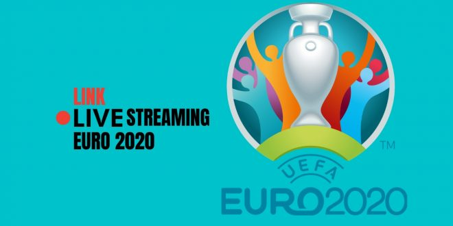 Link Live Streaming Euro 2020,