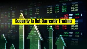 Security Is Not Currently Trading